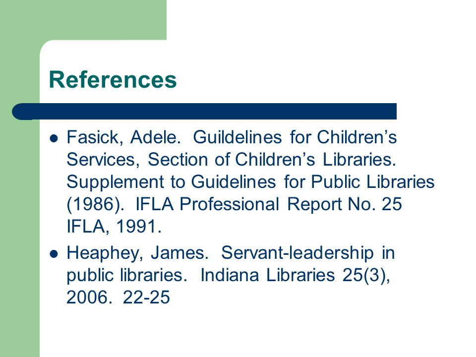 References Fasick, Adele. Guildelines for Childrens Services, Section of Childrens Libraries.