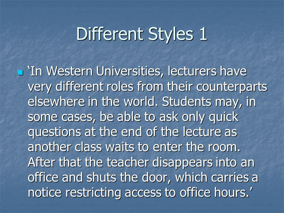 Different Styles 1 In Western Universities, lecturers have very different roles from their counterparts elsewhere in the world.