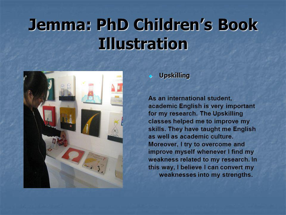 Jemma: PhD Childrens Book Illustration Upskilling Upskilling As an international student, academic English is very important for my research.