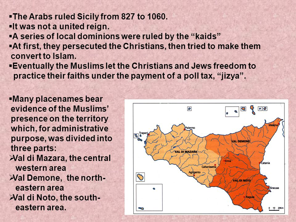 The Arabs ruled Sicily from 827 to 1060. It was not a united reign. A series of local dominions were ruled by the kaids At first, they persecuted the