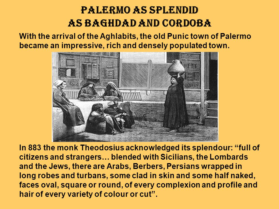 Palermo as splendid as Baghdad and Cordoba With the arrival of the Aghlabits, the old Punic town of Palermo became an impressive, rich and densely pop