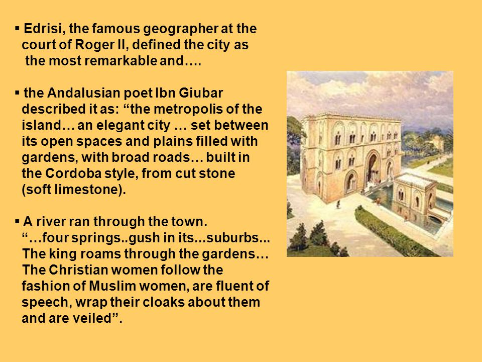 Edrisi, the famous geographer at the court of Roger II, defined the city as the most remarkable and…. the Andalusian poet Ibn Giubar described it as:
