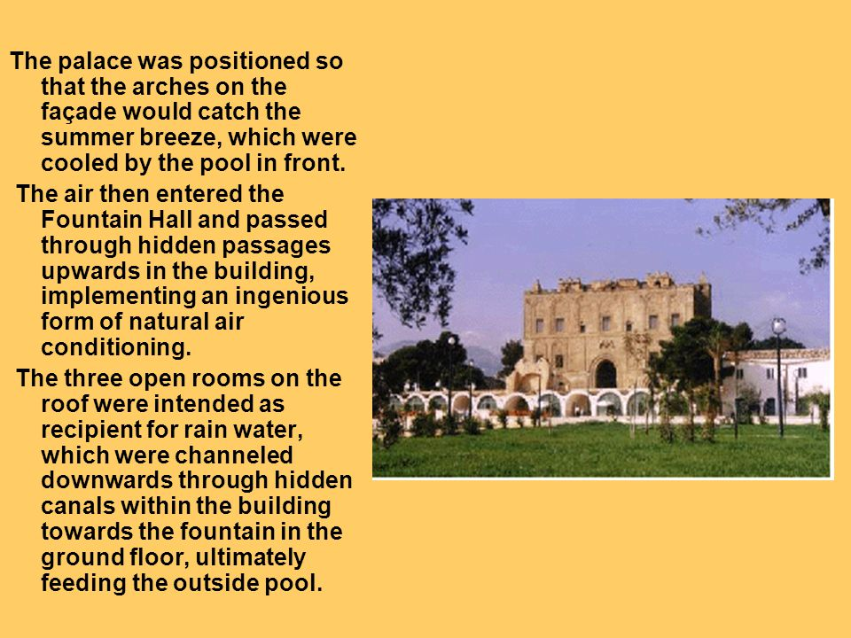 The palace was positioned so that the arches on the façade would catch the summer breeze, which were cooled by the pool in front. The air then entered