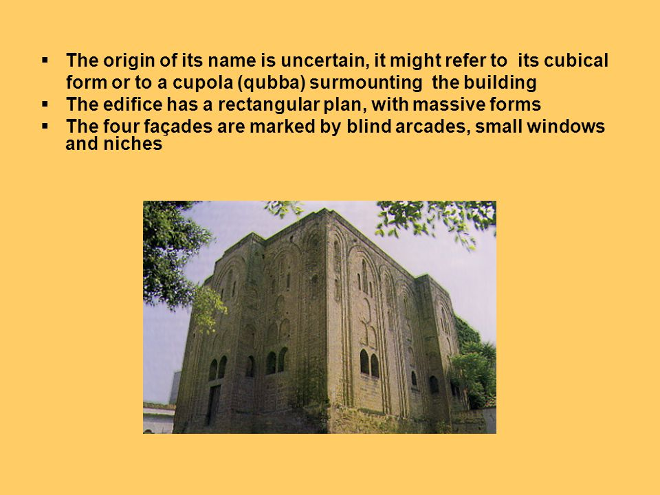 The origin of its name is uncertain, it might refer to its cubical form or to a cupola (qubba) surmounting the building The edifice has a rectangular