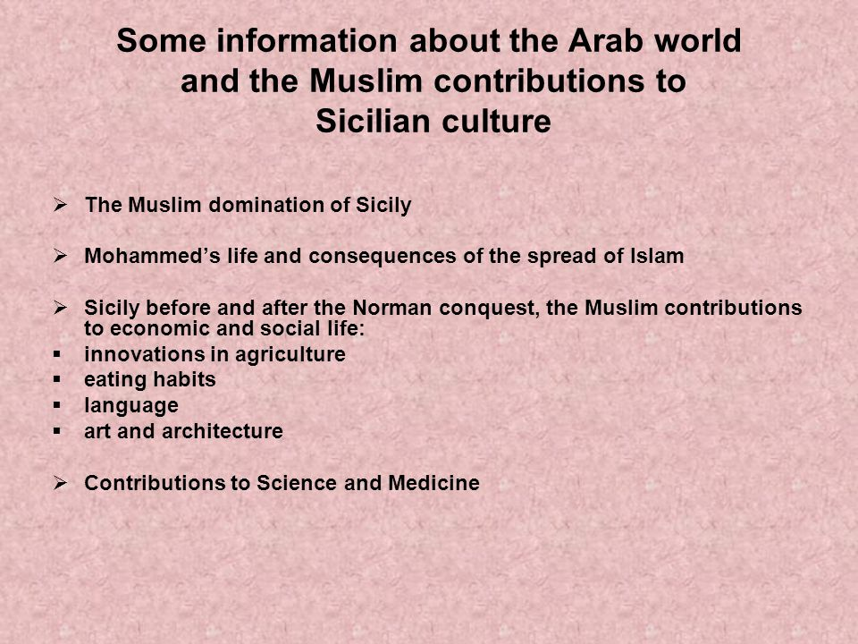 Some information about the Arab world and the Muslim contributions to Sicilian culture The Muslim domination of Sicily Mohammeds life and consequences
