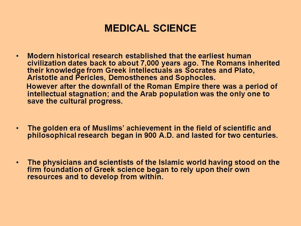 MEDICAL SCIENCE Modern historical research established that the earliest human civilization dates back to about 7,000 years ago. The Romans inherited