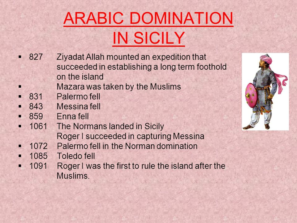 ARABIC DOMINATION IN SICILY 827 Ziyadat Allah mounted an expedition that succeeded in establishing a long term foothold on the island Mazara was taken