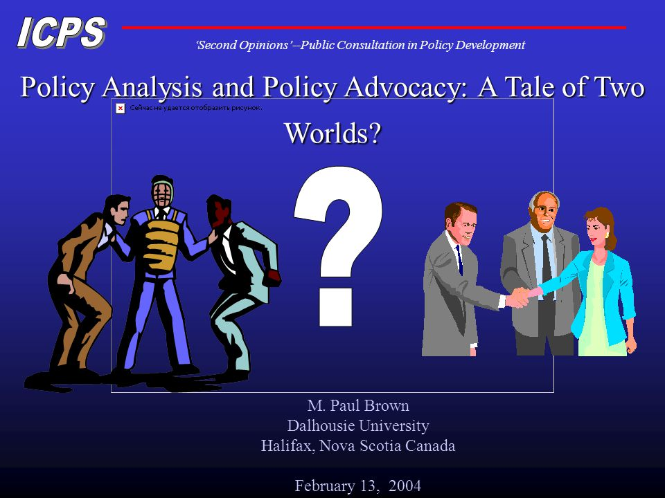 Second Opinions--Public Consultation in Policy Development Policy Analysis and Policy Advocacy: A Tale of Two Worlds.