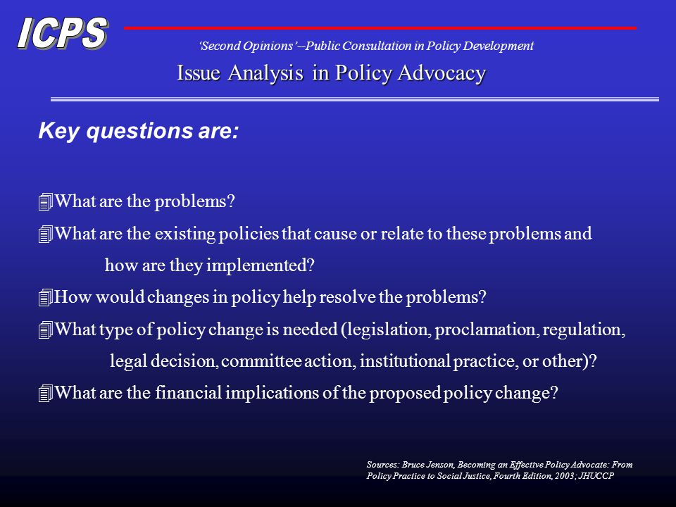Second Opinions--Public Consultation in Policy Development Issue Analysis in Policy Advocacy Key questions are: 4What are the problems.