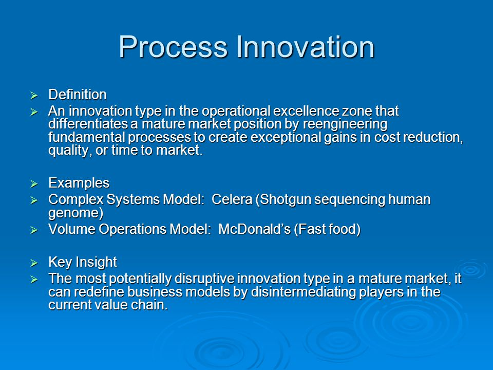 Process Innovation Definition Definition An innovation type in the operational excellence zone that differentiates a mature market position by reengineering fundamental processes to create exceptional gains in cost reduction, quality, or time to market.