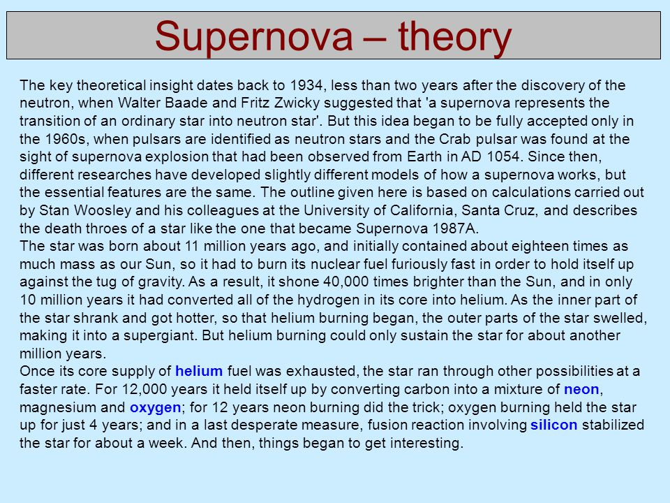 Supernova – theory The key theoretical insight dates back to 1934, less than two years after the discovery of the neutron, when Walter Baade and Fritz