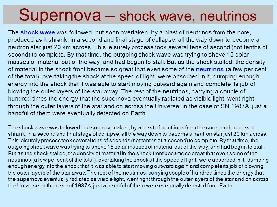 Supernova – shock wave, neutrinos The shock wave was followed, but soon overtaken, by a blast of neutrinos from the core, produced as it shrank, in a