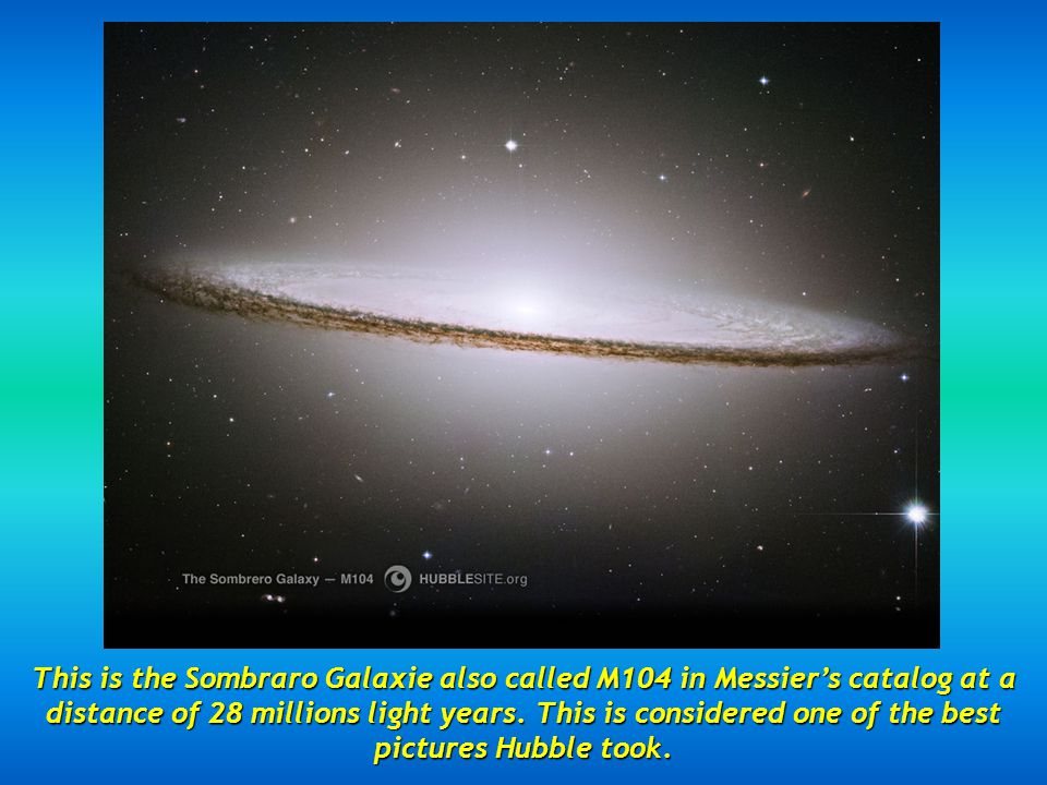 This is the Sombraro Galaxie also called M104 in Messiers catalog at a distance of 28 millions light years.