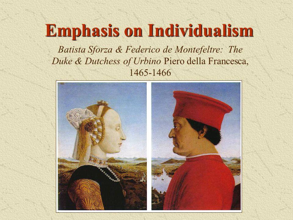 Emphasis on Individualism Batista Sforza & Federico de Montefeltre: The Duke & Dutchess of Urbino Piero della Francesca, 1465-1466