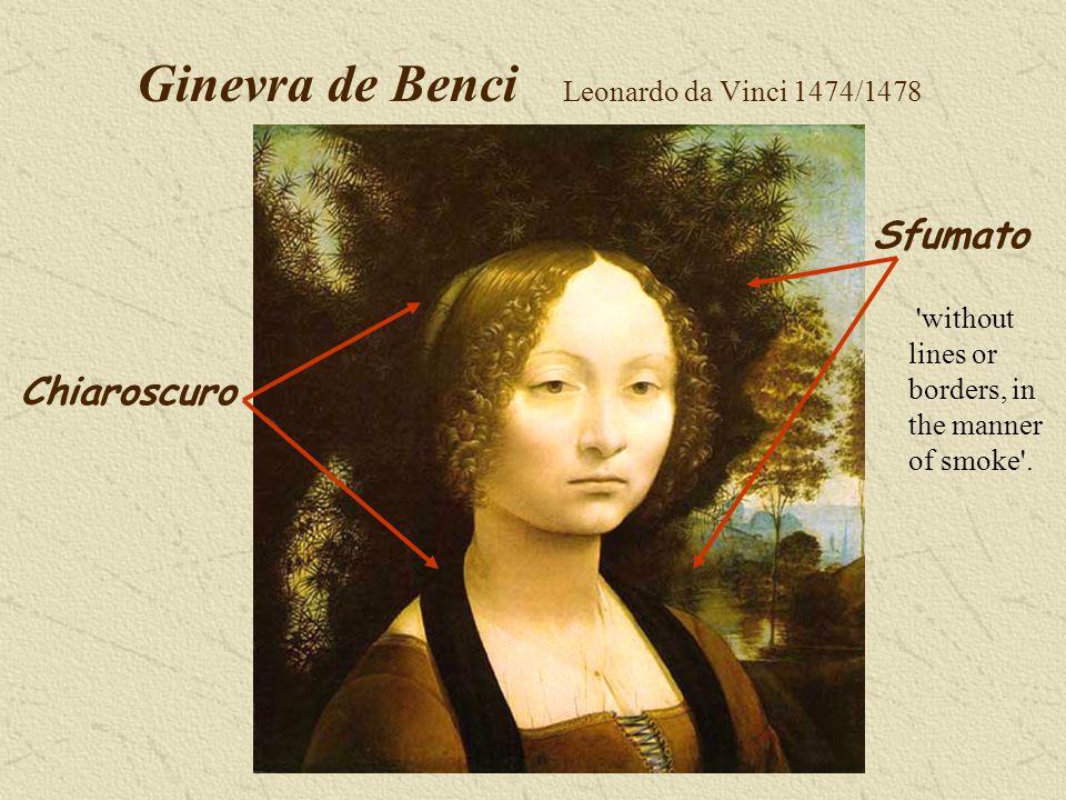 Ginevra de Benci Leonardo da Vinci 1474/1478 Chiaroscuro Sfumato without lines or borders, in the manner of smoke .