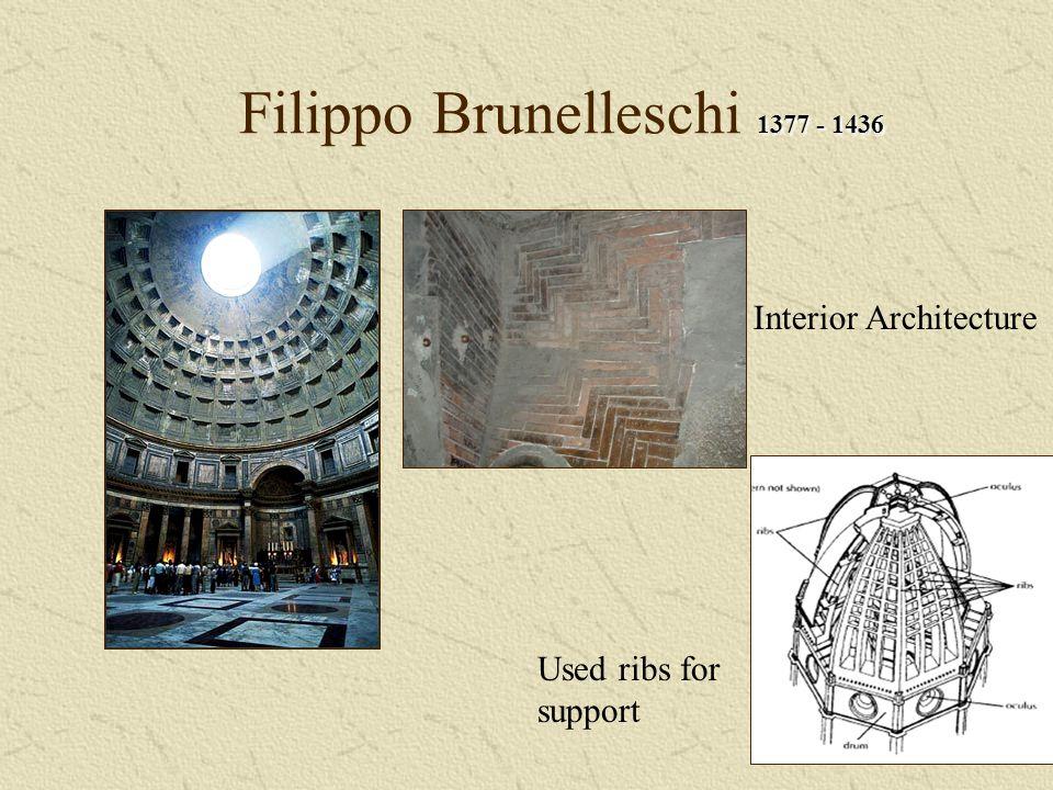 1377 - 1436 Filippo Brunelleschi 1377 - 1436 Used ribs for support Interior Architecture