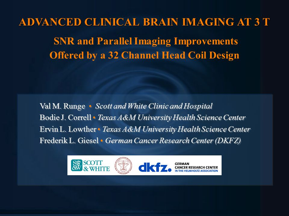 ADVANCED CLINICAL BRAIN IMAGING AT 3 T ADVANCED CLINICAL BRAIN IMAGING AT 3 T SNR and Parallel Imaging Improvements Offered by a 32 Channel Head Coil Design Val M.