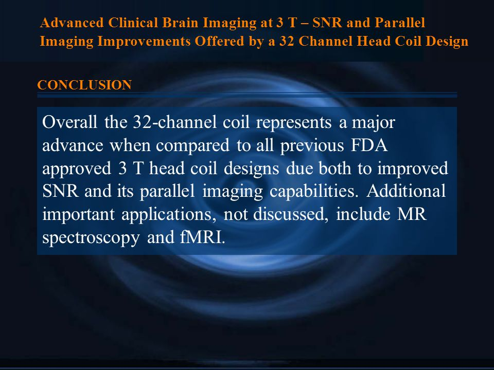 Advanced Clinical Brain Imaging at 3 T – SNR and Parallel Imaging Improvements Offered by a 32 Channel Head Coil Design CONCLUSION Overall the 32-chan