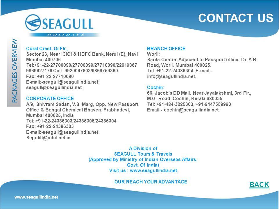 Coral Crest, Gr.Flr., Sector 23, Near ICICI & HDFC Bank, Nerul (E), Navi Mumbai 400706 Tel:+91-22-27700090/27700099/27710090/22919867 9969627176 Cell: 9920067803/9869759360 Fax: +91-22-27710090 E-mail:-seagull@seagullindia.net; seagull@seagullindia.net CORPORATE OFFICE A/9, Shivram Sadan, V.S.