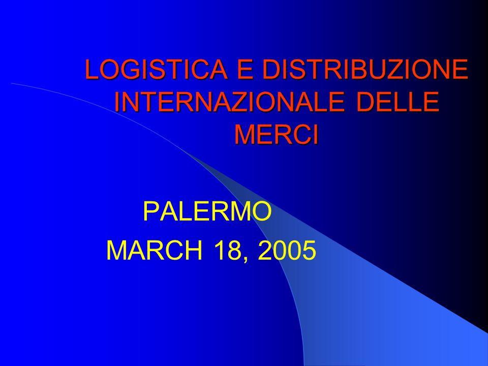 LOGISTICA E DISTRIBUZIONE INTERNAZIONALE DELLE MERCI PALERMO MARCH 18, 2005
