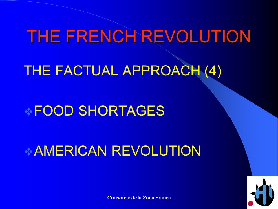 Consorcio de la Zona Franca THE FRENCH REVOLUTION THE FACTUAL APPROACH (4) FOOD SHORTAGES AMERICAN REVOLUTION