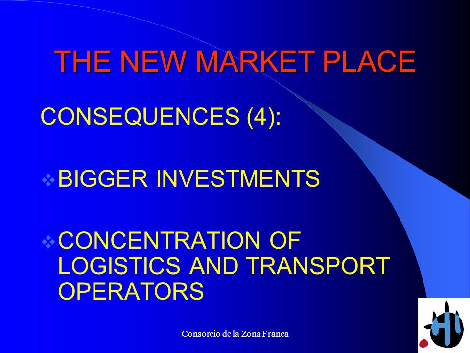 Consorcio de la Zona Franca THE NEW MARKET PLACE CONSEQUENCES (4): BIGGER INVESTMENTS CONCENTRATION OF LOGISTICS AND TRANSPORT OPERATORS
