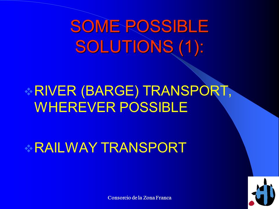Consorcio de la Zona Franca SOME POSSIBLE SOLUTIONS (1): RIVER (BARGE) TRANSPORT, WHEREVER POSSIBLE RAILWAY TRANSPORT