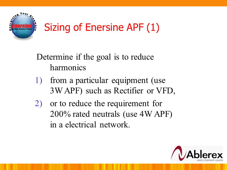 Application with various brands VFD (motor drive) – With Enersine VFD+APF Frequency(Hz)3035404550 THDi(%) AB4.685.66.135.946.24 ABB5.16.447.817.617.05