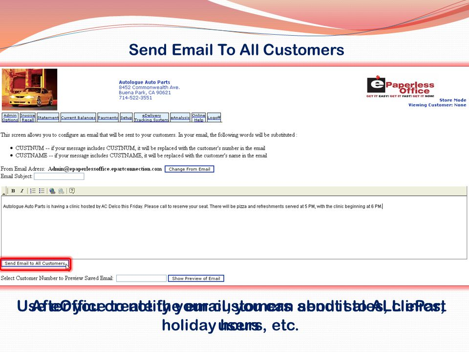 Send Email To All Customers After you create the email, you can send it to ALL ePart users Use eOffice to notify your customers about sales, clinics, holiday hours, etc.