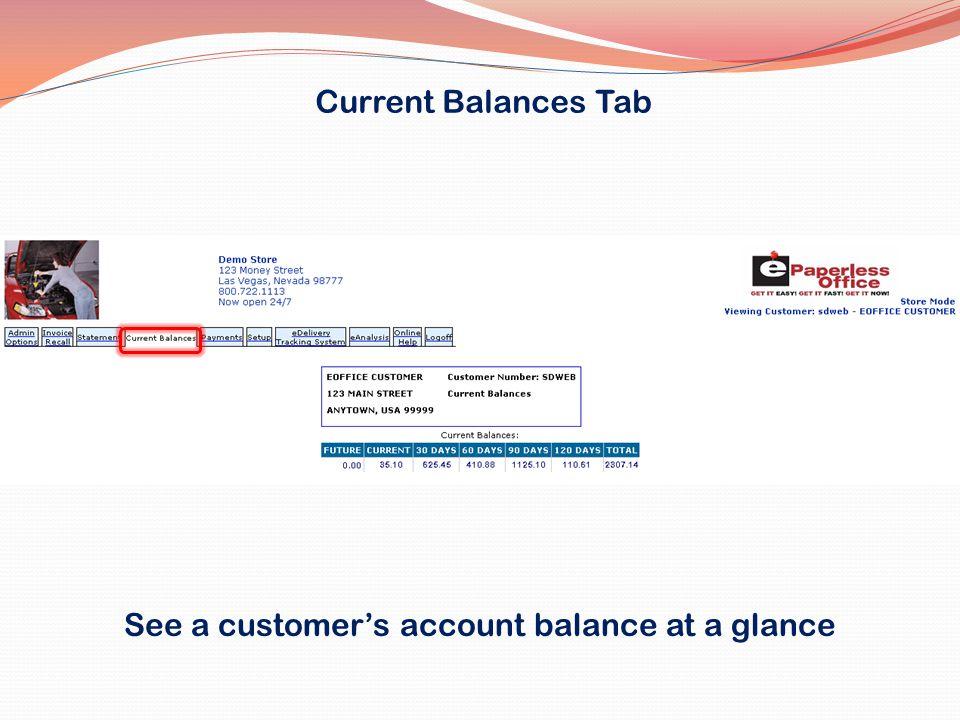 Current Balances Tab See a customers account balance at a glance