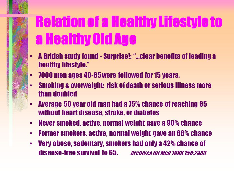 Relation of a Healthy Lifestyle to a Healthy Old Age A British study found - Surprise!: …clear benefits of leading a healthy lifestyle.