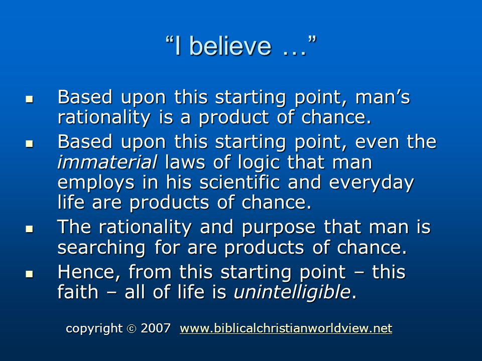 I believe … Based upon this starting point, mans rationality is a product of chance.