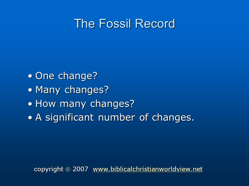 The Fossil Record One change One change. Many changes Many changes.