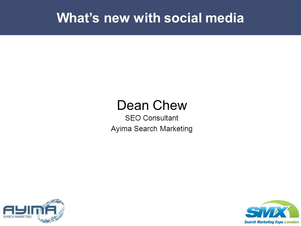 Whats new with social media Dean Chew SEO Consultant Ayima Search Marketing