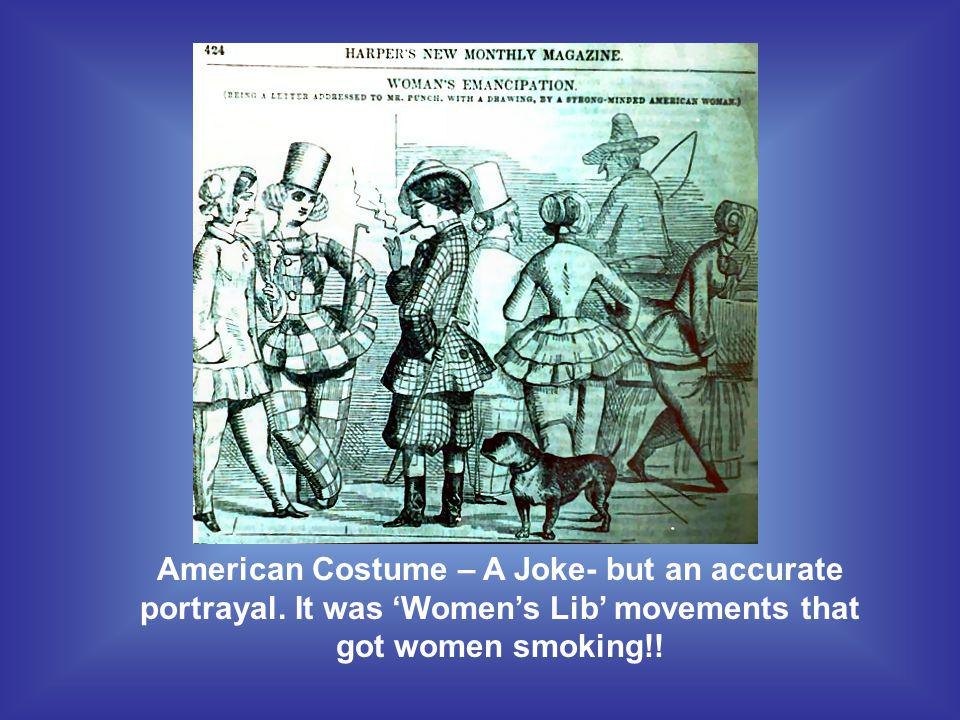 American Costume – A Joke- but an accurate portrayal. It was Womens Lib movements that got women smoking!!