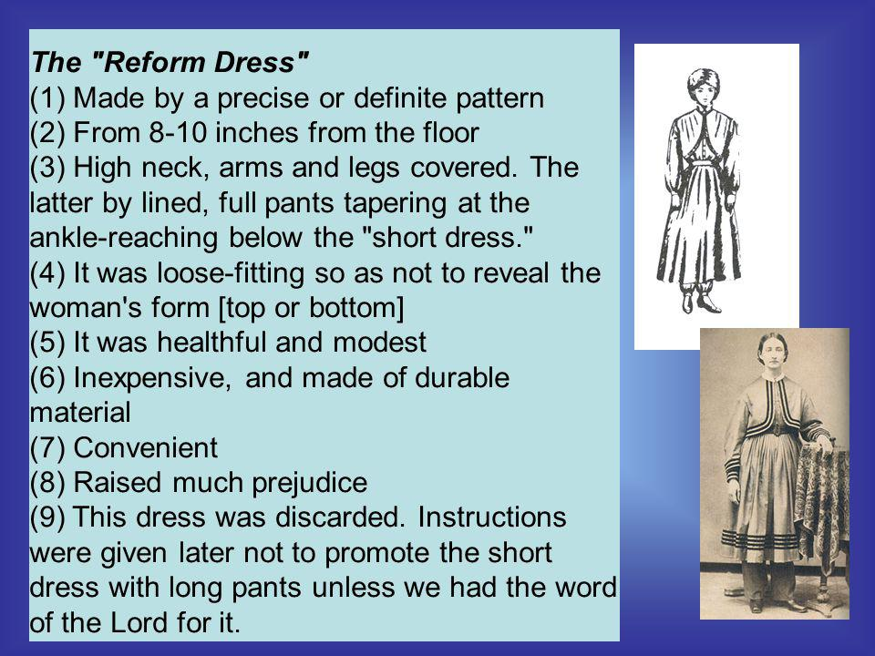 The Reform Dress (1) Made by a precise or definite pattern (2) From 8-10 inches from the floor (3) High neck, arms and legs covered.
