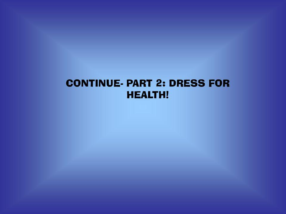 CONTINUE- PART 2: DRESS FOR HEALTH!