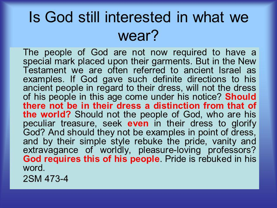 The people of God are not now required to have a special mark placed upon their garments.