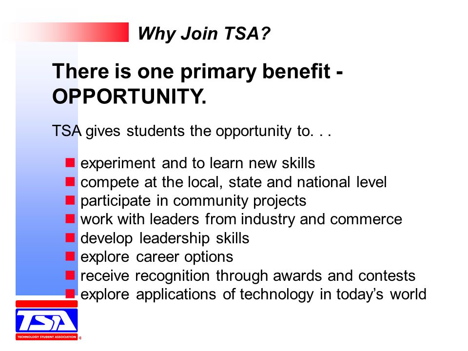 Why Join TSA. TSA gives students the opportunity to...