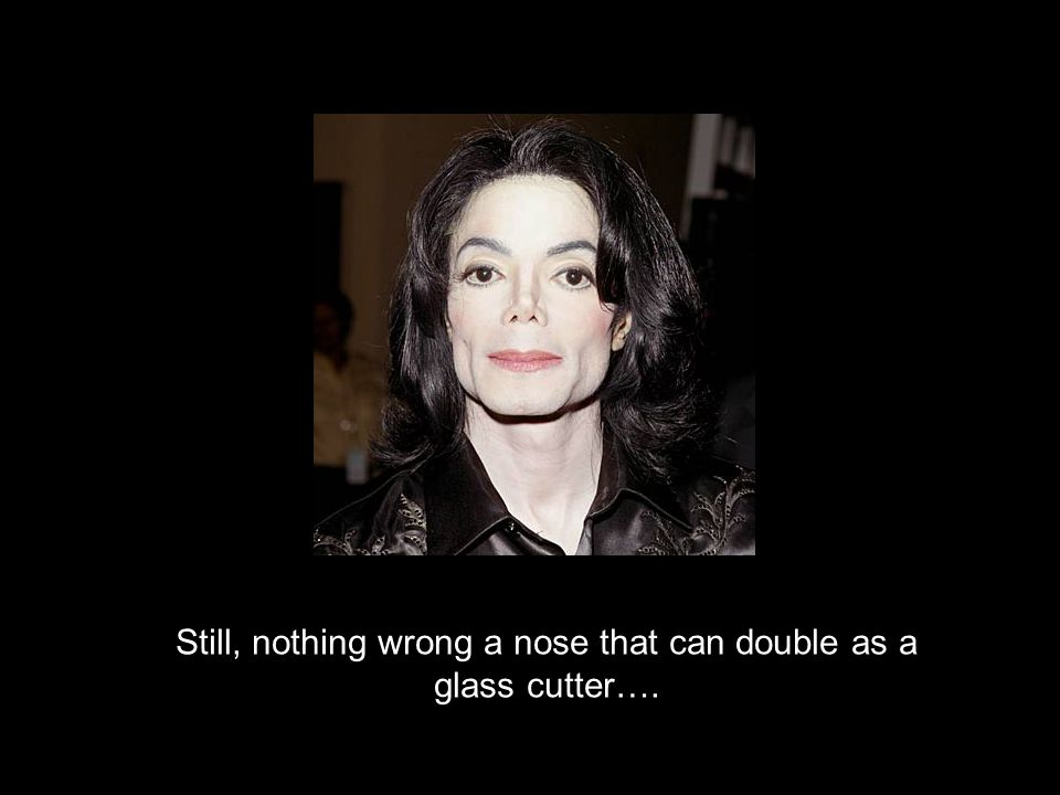 Still, nothing wrong a nose that can double as a glass cutter….