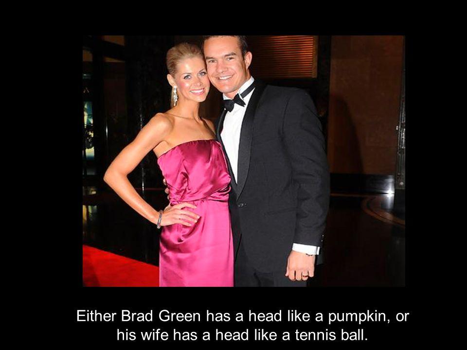 Either Brad Green has a head like a pumpkin, or his wife has a head like a tennis ball.