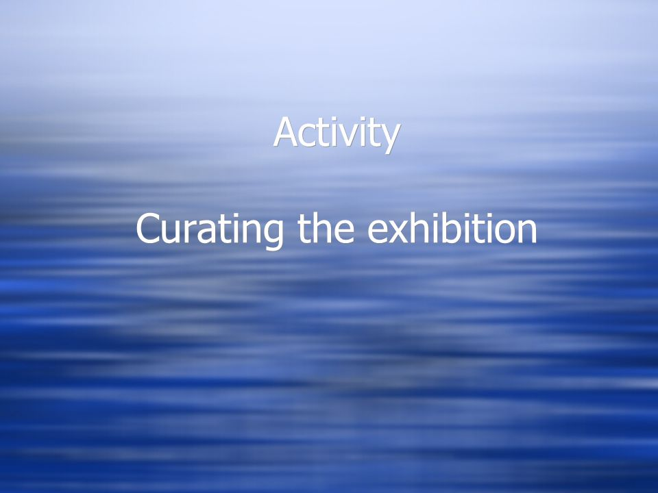 Activity Curating the exhibition