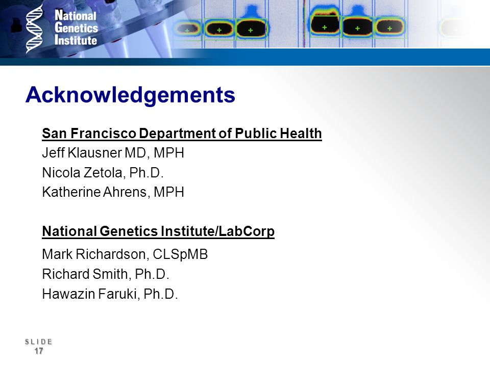 S L I D E 17 Acknowledgements San Francisco Department of Public Health Jeff Klausner MD, MPH Nicola Zetola, Ph.D.