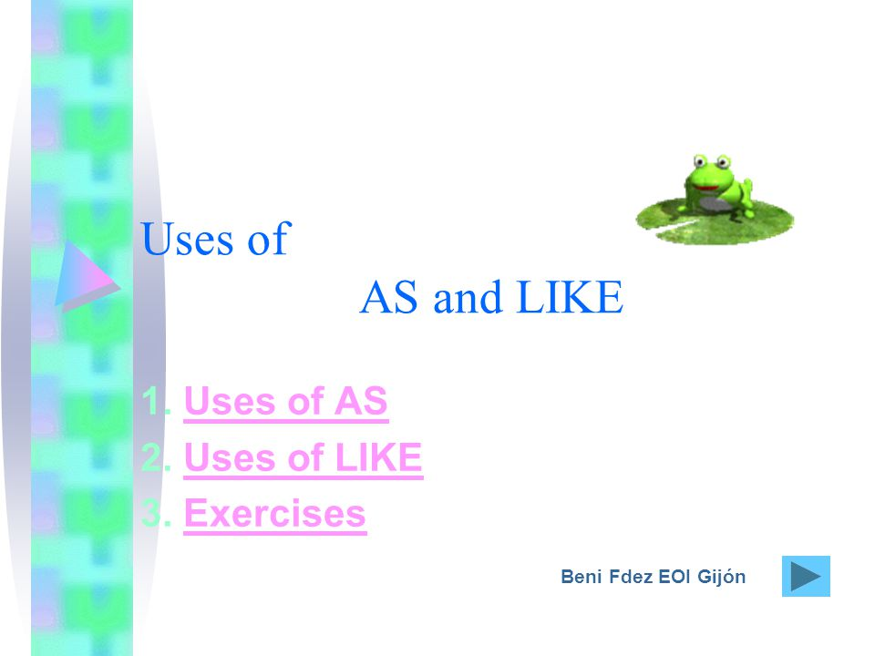 Uses of AS and LIKE 1. Uses of ASUses of AS 2. Uses of LIKEUses of LIKE 3.