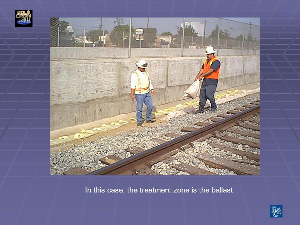In this case, the treatment zone is the ballast