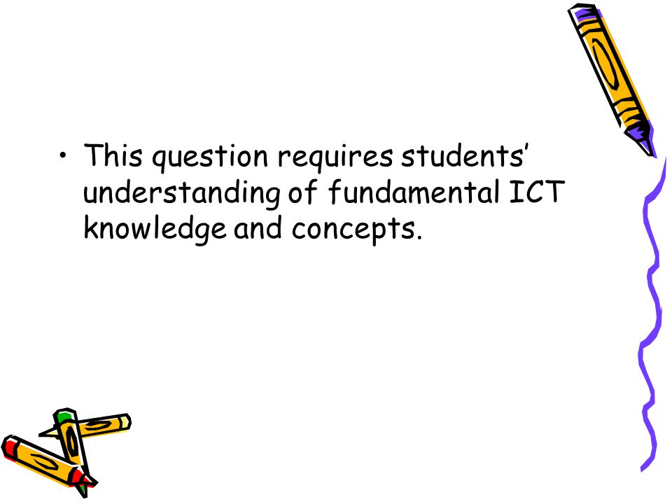 This question requires students understanding of fundamental ICT knowledge and concepts.