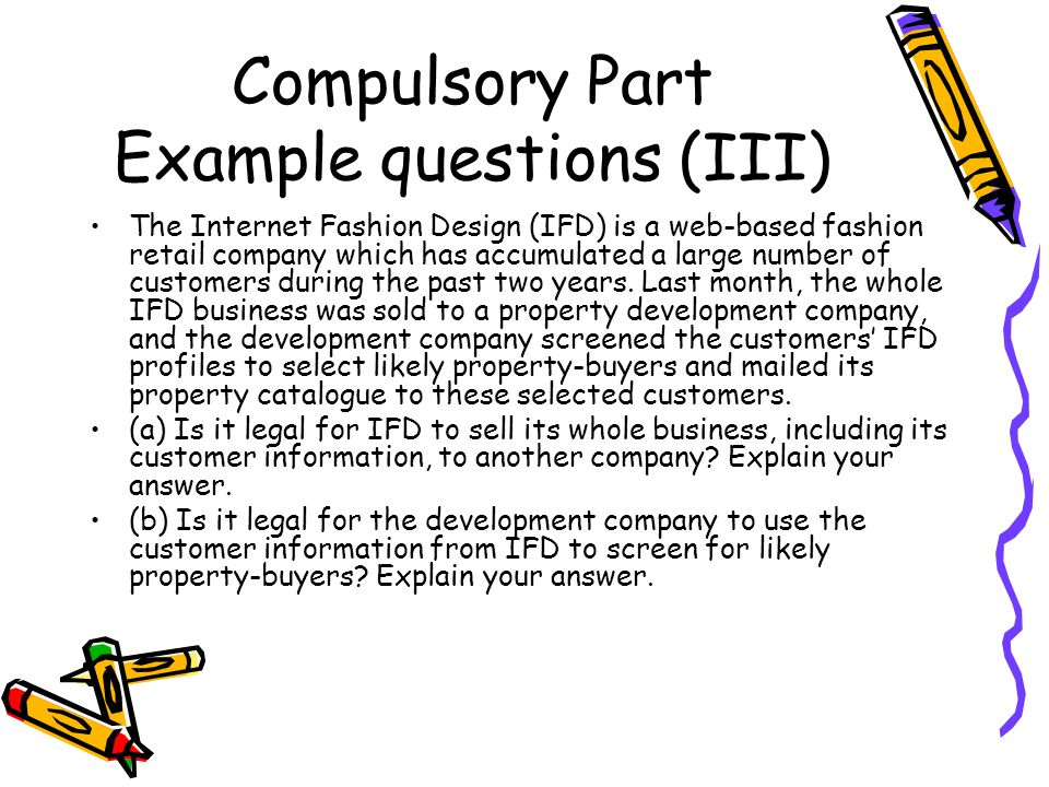Compulsory Part Example questions (III) The Internet Fashion Design (IFD) is a web-based fashion retail company which has accumulated a large number of customers during the past two years.