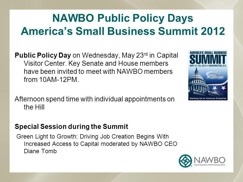 NAWBO Public Policy Days Americas Small Business Summit 2012 Public Policy Day on Wednesday, May 23 rd in Capital Visitor Center.
