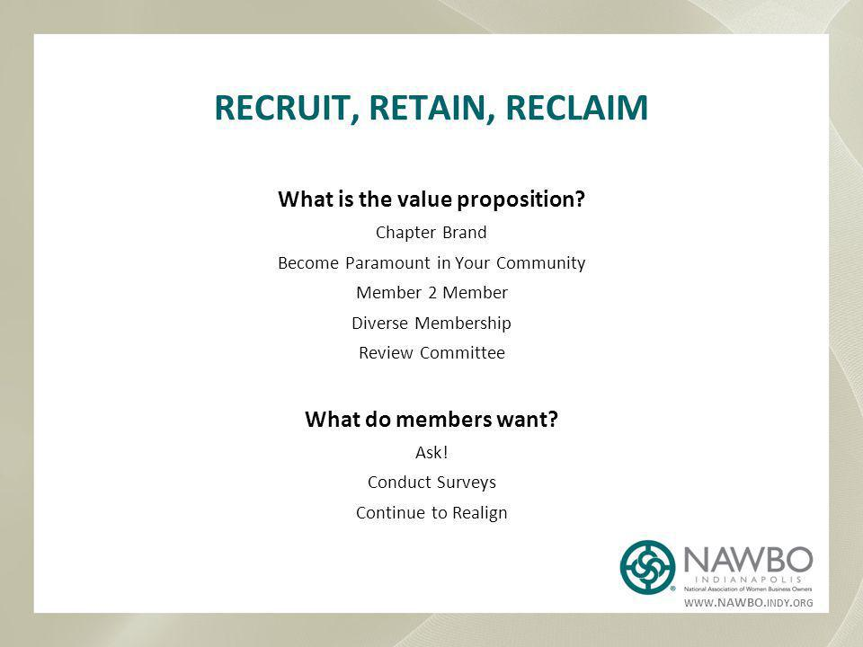 WWW.NAWBO. INDY. ORG RECRUIT, RETAIN, RECLAIM What is the value proposition.