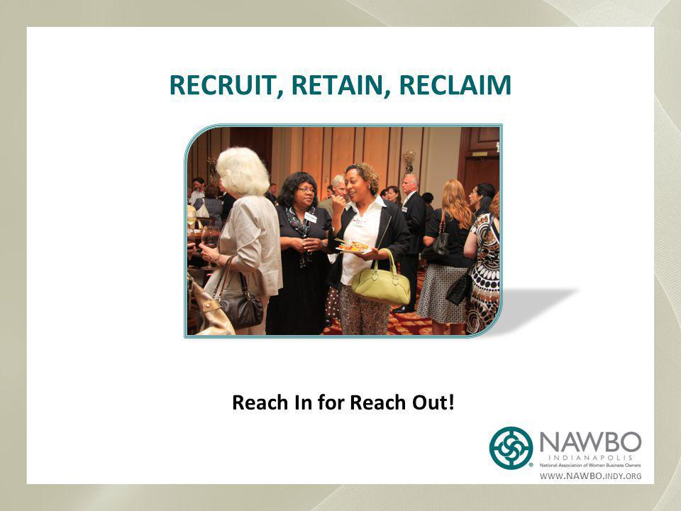 WWW.NAWBO. INDY. ORG RECRUIT, RETAIN, RECLAIM Reach In for Reach Out!